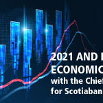 2021 and Beyond... Economic Outlook with the Chief Economist for Scotiabank